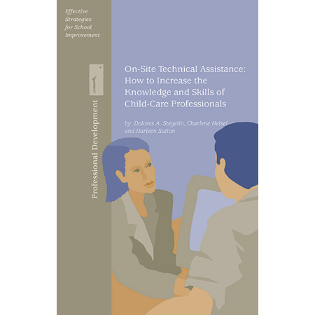 On-Site Technical Assistance: How to Increase the Knowledge and Skills of Child Care Professionals
